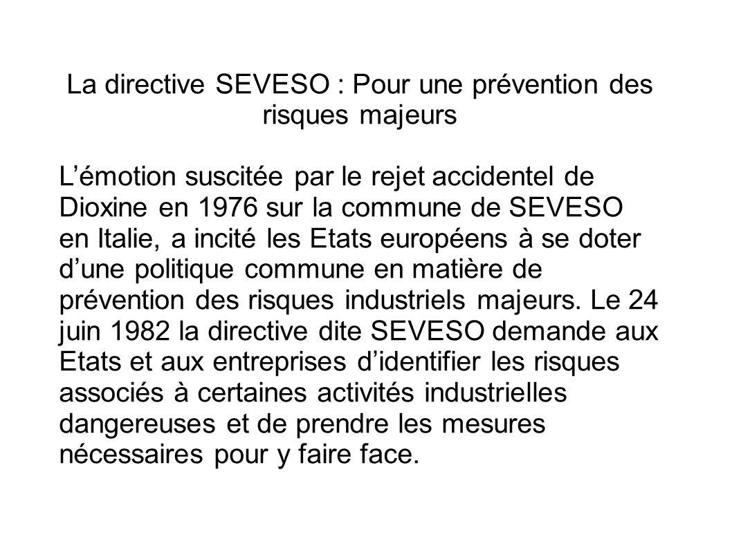 La directive SEVESO : Pour une prévention des risques majeurs Lémotion suscitée par le rejet accidentel de Dioxine en 1976 sur la commune de SEVESO en