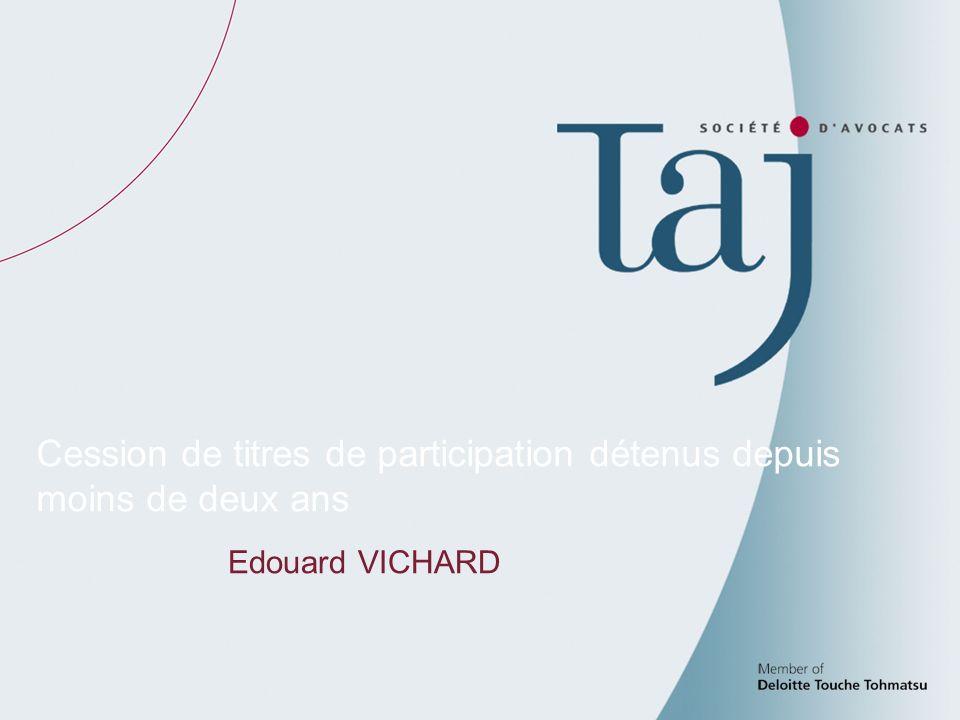 3 Cession de titres de participation détenus depuis moins de deux ans Edouard VICHARD