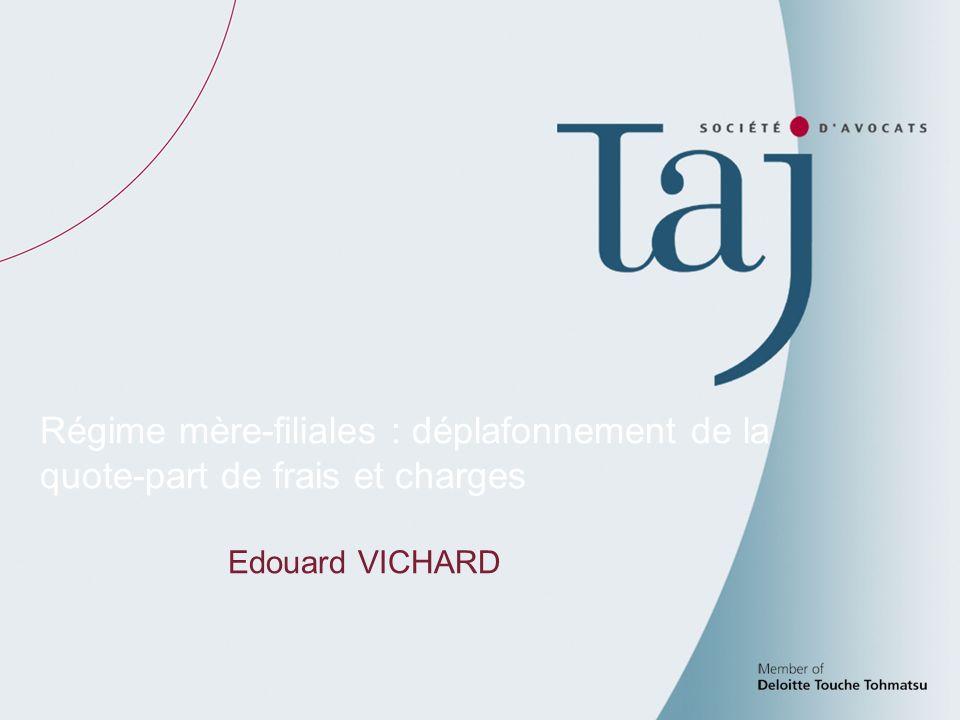 9 Régime mère-filiales : déplafonnement de la quote-part de frais et charges Edouard VICHARD