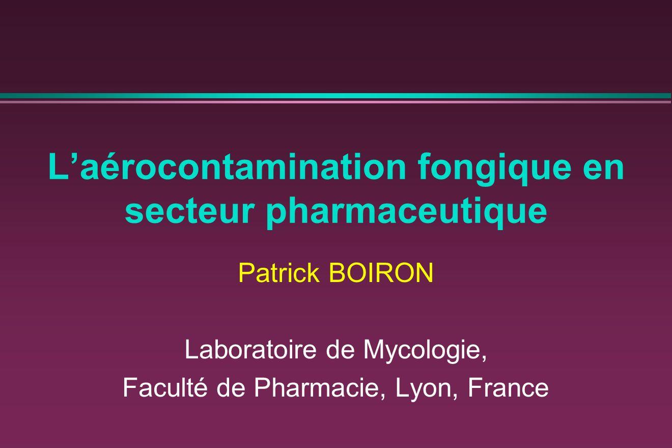 Laérocontamination fongique en secteur pharmaceutique Patrick BOIRON Laboratoire de Mycologie, Faculté de Pharmacie, Lyon, France