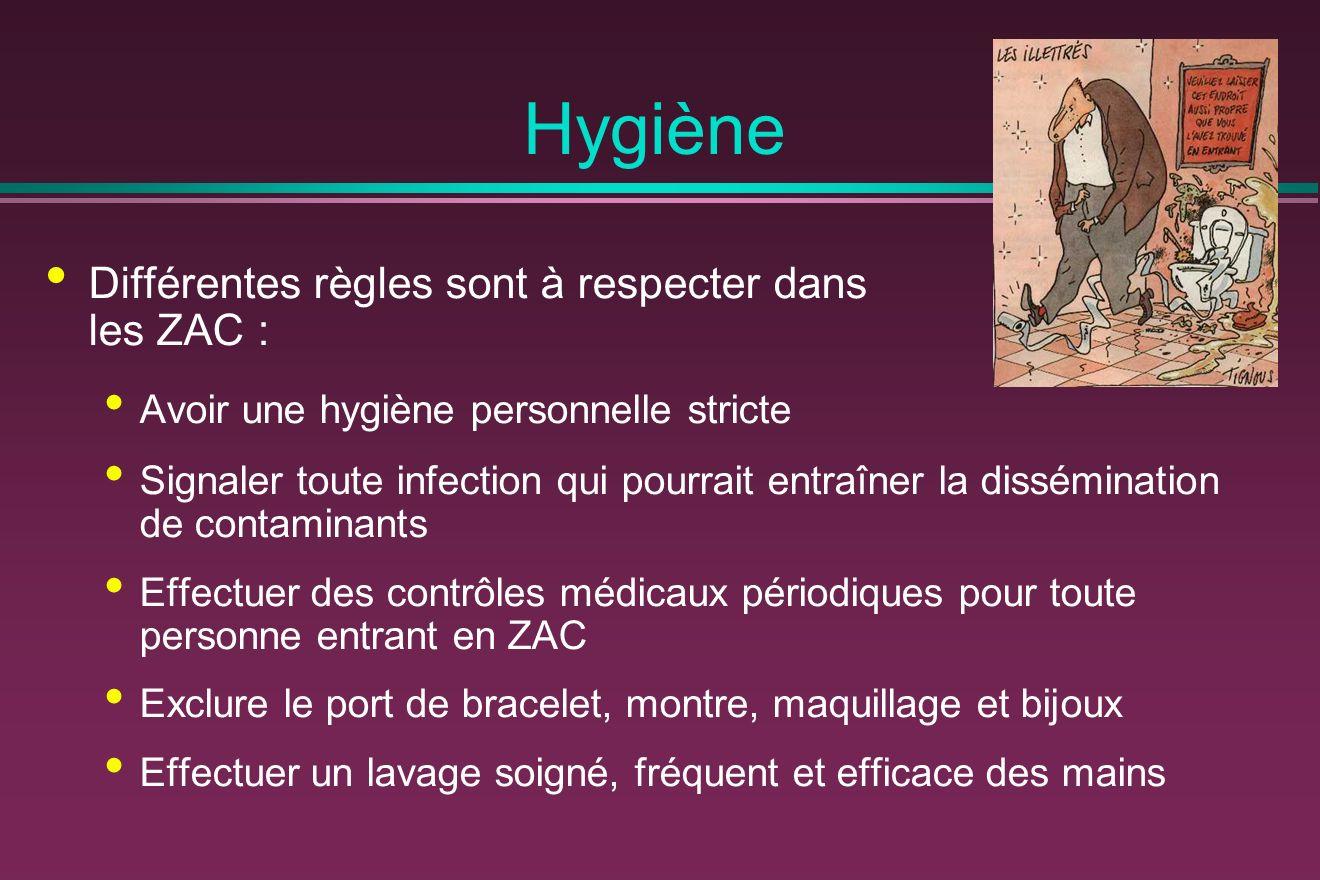 Hygiène Différentes règles sont à respecter dans les ZAC : Avoir une hygiène personnelle stricte Signaler toute infection qui pourrait entraîner la di