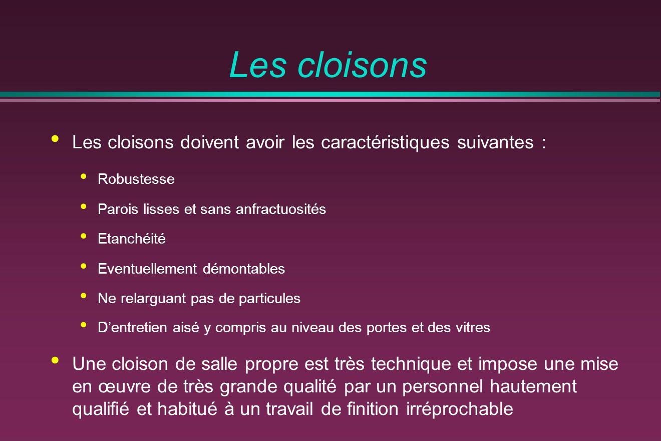 Les cloisons Les cloisons doivent avoir les caractéristiques suivantes : Robustesse Parois lisses et sans anfractuosités Etanchéité Eventuellement dém