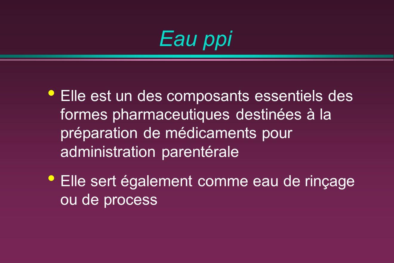 Eau ppi Elle est un des composants essentiels des formes pharmaceutiques destinées à la préparation de médicaments pour administration parentérale Elle sert également comme eau de rinçage ou de process