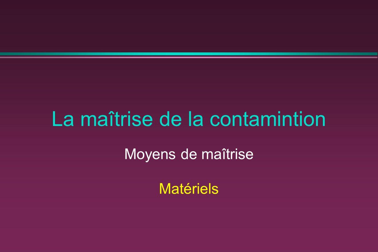 La maîtrise de la contamintion Moyens de maîtrise Matériels
