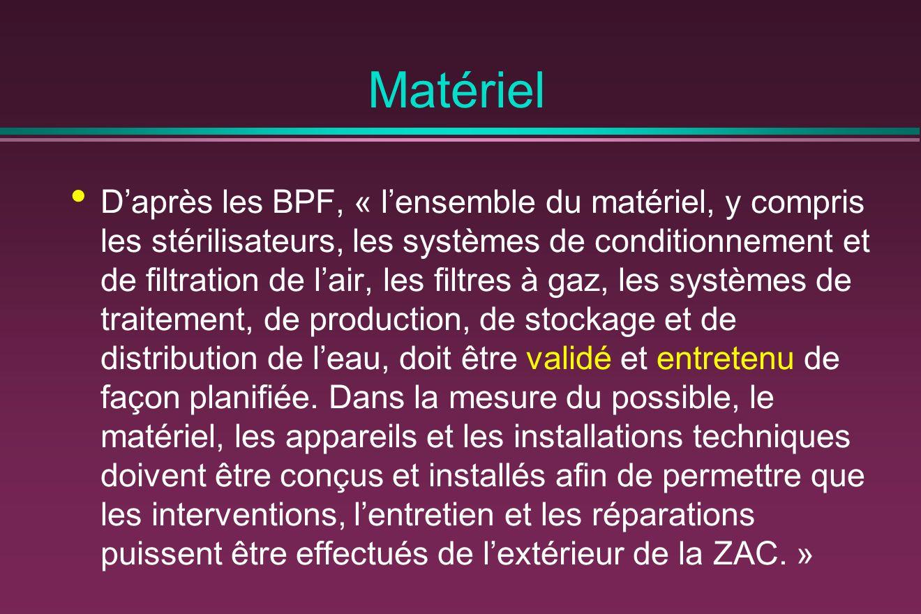 Matériel Daprès les BPF, « lensemble du matériel, y compris les stérilisateurs, les systèmes de conditionnement et de filtration de lair, les filtres à gaz, les systèmes de traitement, de production, de stockage et de distribution de leau, doit être validé et entretenu de façon planifiée.