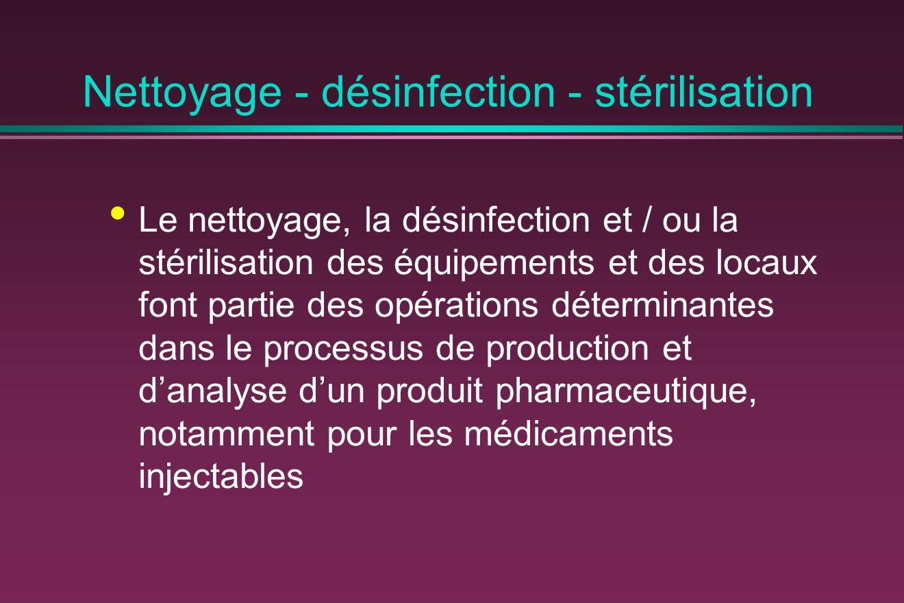 Nettoyage - désinfection - stérilisation Le nettoyage, la désinfection et / ou la stérilisation des équipements et des locaux font partie des opérations déterminantes dans le processus de production et danalyse dun produit pharmaceutique, notamment pour les médicaments injectables