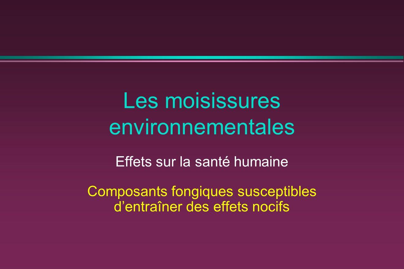 Les moisissures environnementales Effets sur la santé humaine Composants fongiques susceptibles dentraîner des effets nocifs