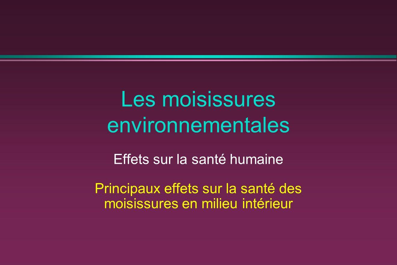 Les moisissures environnementales Effets sur la santé humaine Principaux effets sur la santé des moisissures en milieu intérieur