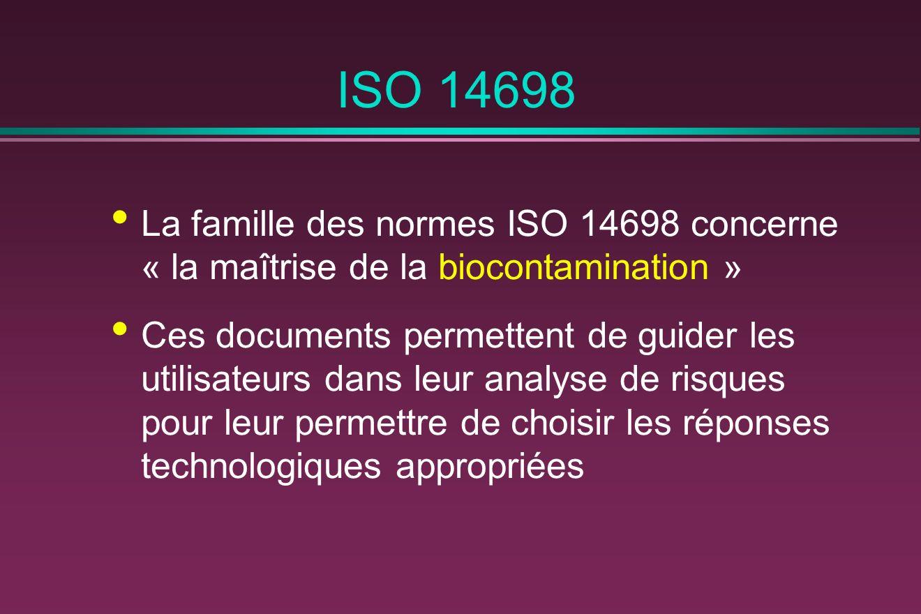 ISO 14698 La famille des normes ISO 14698 concerne « la maîtrise de la biocontamination » Ces documents permettent de guider les utilisateurs dans leur analyse de risques pour leur permettre de choisir les réponses technologiques appropriées