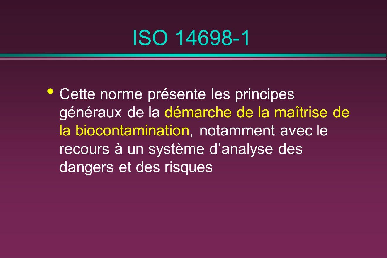 ISO 14698-1 Cette norme présente les principes généraux de la démarche de la maîtrise de la biocontamination, notamment avec le recours à un système danalyse des dangers et des risques