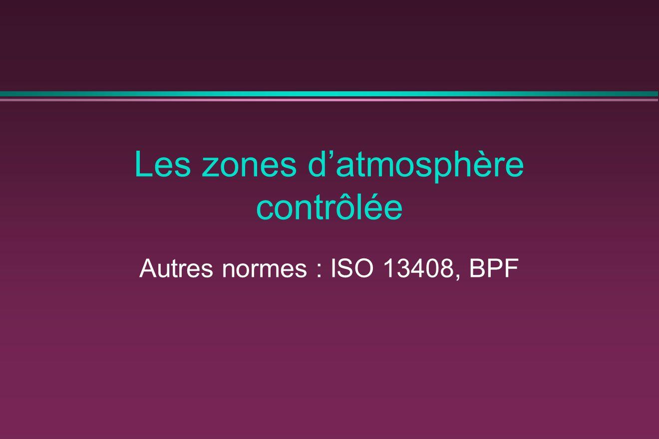 Les zones datmosphère contrôlée Autres normes : ISO 13408, BPF