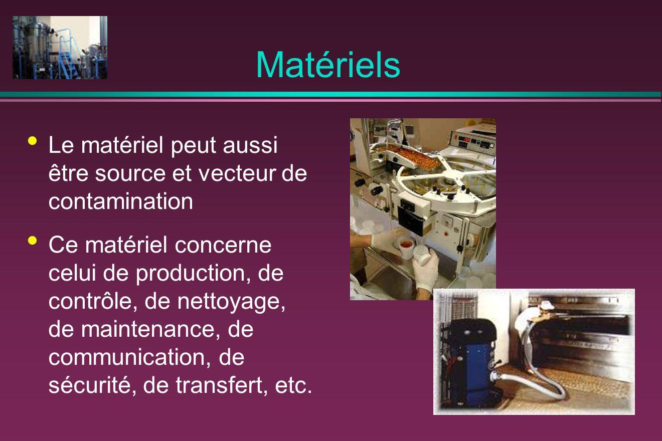 Matériels Le matériel peut aussi être source et vecteur de contamination Ce matériel concerne celui de production, de contrôle, de nettoyage, de maintenance, de communication, de sécurité, de transfert, etc.