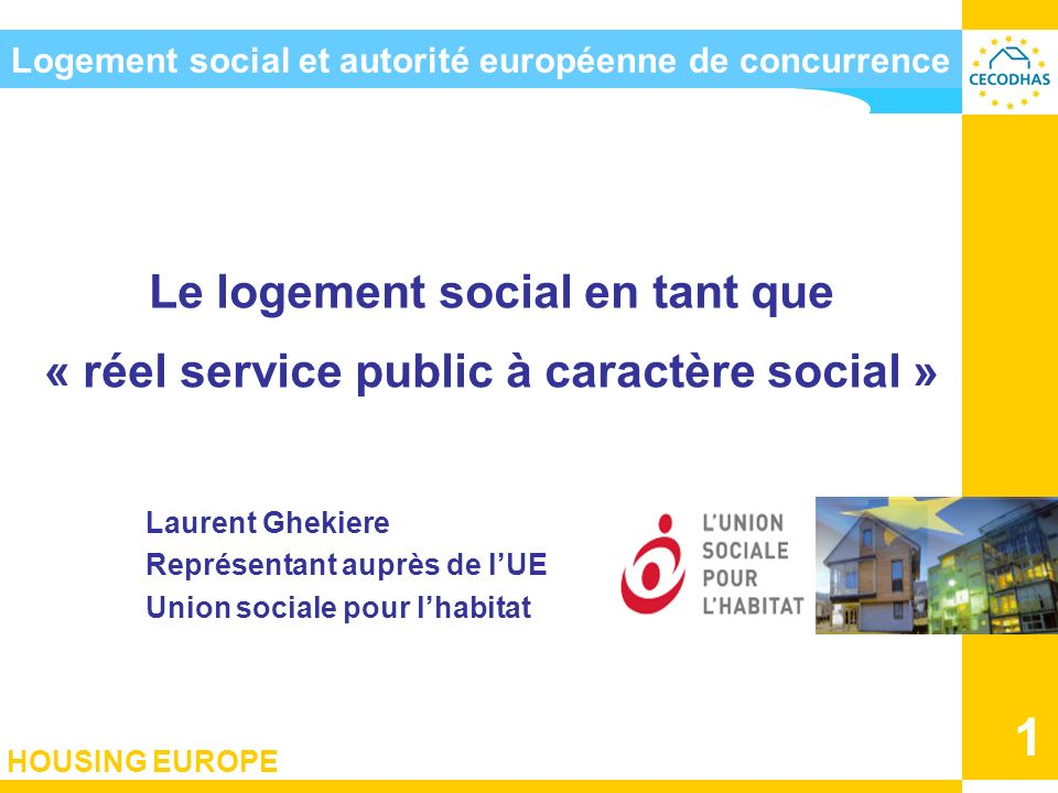HOUSING EUROPE 2 Concrete example of interaction… Legitimity VS proportionality « Social housing is fully in line with the basic objectives of the EC-Treaty.