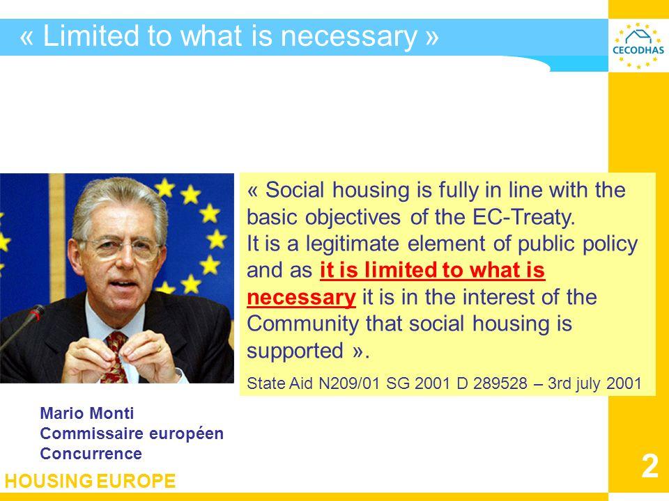 HOUSING EUROPE 13 Logement social / 1000 hab - SIEG EC SIEG de logement social Réservé aux ménages défavorisés EC manifeste erreur Art.106.2 Art.107 SUEDE : Logement public sous art.107 TFUE (non SIEG) NL : SIEG art.
