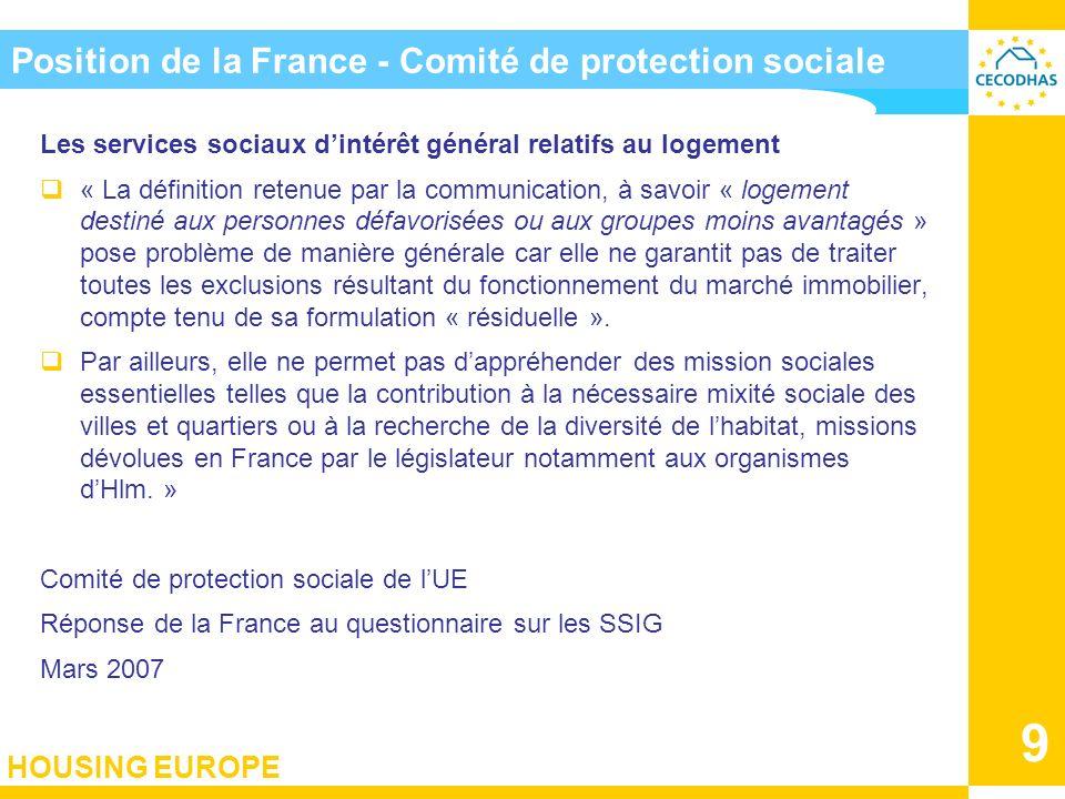 HOUSING EUROPE 9 Position de la France - Comité de protection sociale Les services sociaux dintérêt général relatifs au logement « La définition reten