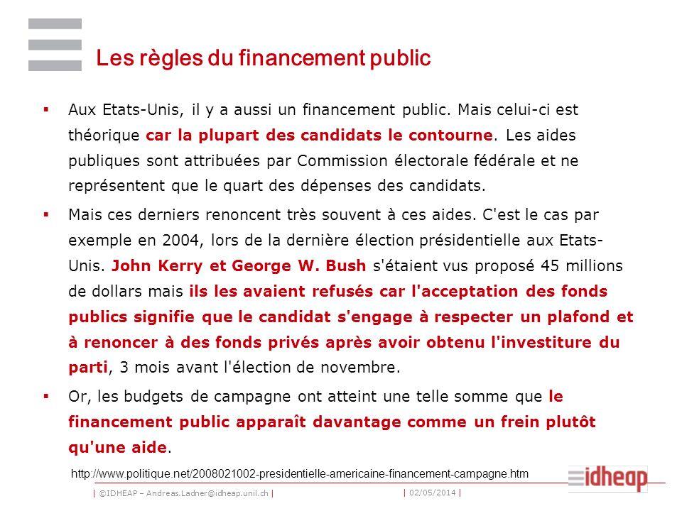 | ©IDHEAP – Andreas.Ladner@idheap.unil.ch | | 02/05/2014 | Les règles du financement public Aux Etats-Unis, il y a aussi un financement public. Mais c