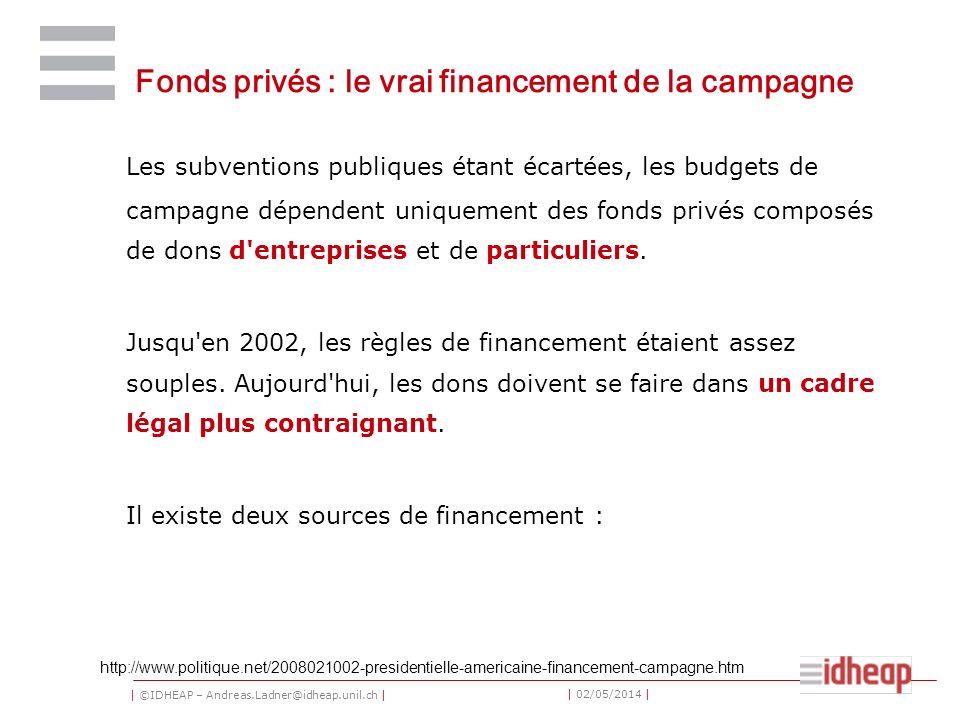 | ©IDHEAP – Andreas.Ladner@idheap.unil.ch | | 02/05/2014 | Fonds privés : le vrai financement de la campagne Les subventions publiques étant écartées, les budgets de campagne dépendent uniquement des fonds privés composés de dons d entreprises et de particuliers.
