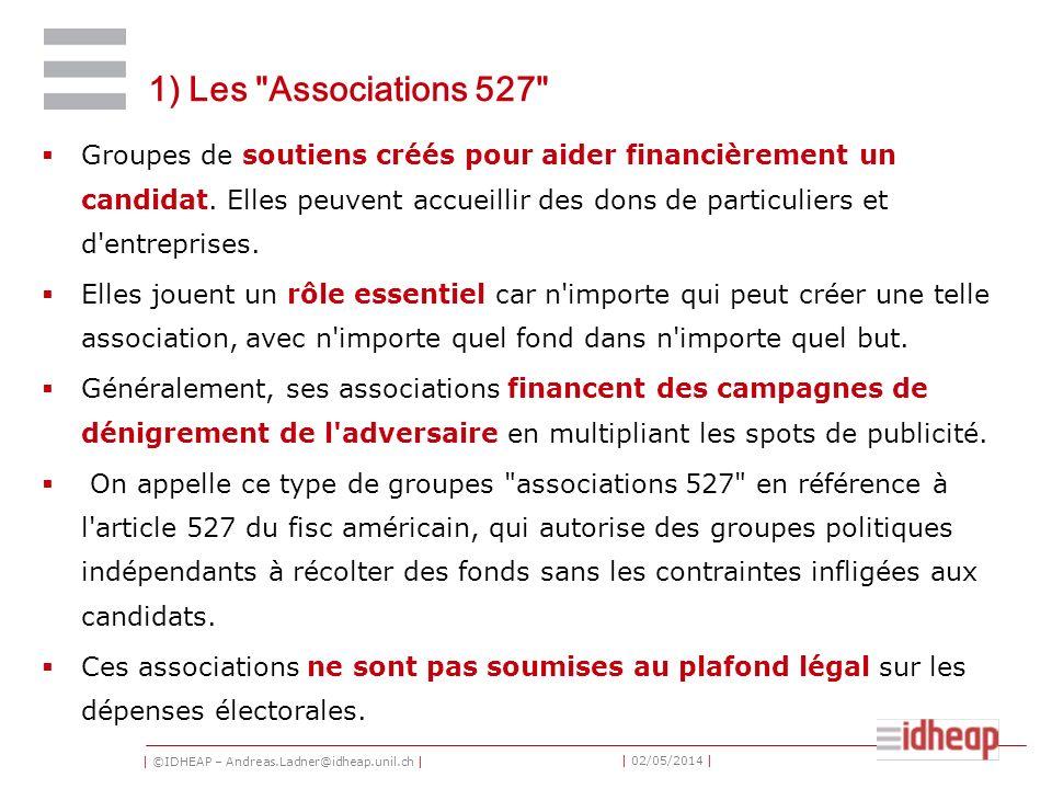 | ©IDHEAP – Andreas.Ladner@idheap.unil.ch | | 02/05/2014 | 1) Les Associations 527 Groupes de soutiens créés pour aider financièrement un candidat.