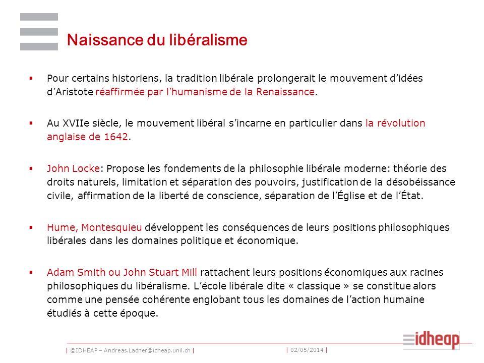 | ©IDHEAP – Andreas.Ladner@idheap.unil.ch | | 02/05/2014 | Naissance du libéralisme Pour certains historiens, la tradition libérale prolongerait le mouvement didées dAristote réaffirmée par lhumanisme de la Renaissance.