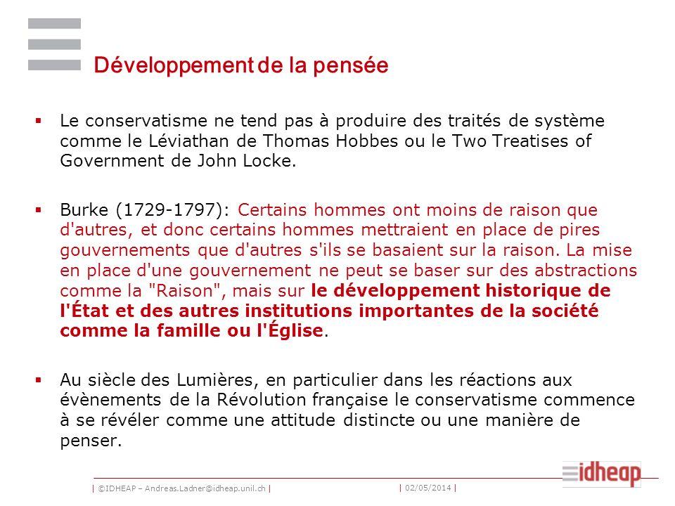 | ©IDHEAP – Andreas.Ladner@idheap.unil.ch | | 02/05/2014 | Développement de la pensée Le conservatisme ne tend pas à produire des traités de système comme le Léviathan de Thomas Hobbes ou le Two Treatises of Government de John Locke.