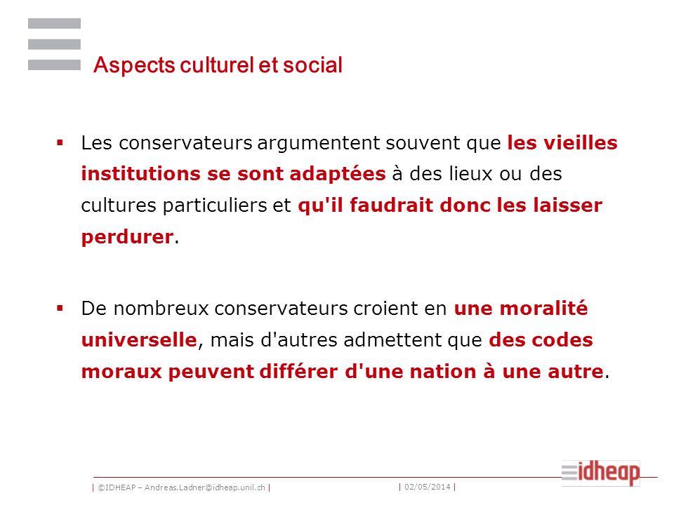 | ©IDHEAP – Andreas.Ladner@idheap.unil.ch | | 02/05/2014 | Aspects culturel et social Les conservateurs argumentent souvent que les vieilles instituti