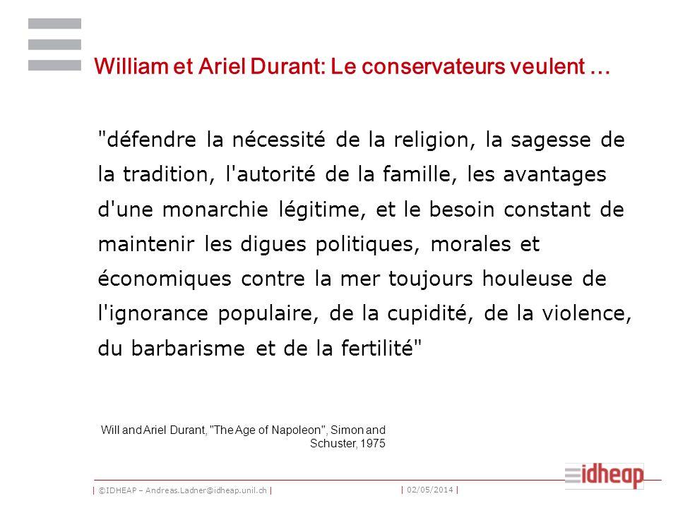 | ©IDHEAP – Andreas.Ladner@idheap.unil.ch | | 02/05/2014 | William et Ariel Durant: Le conservateurs veulent …
