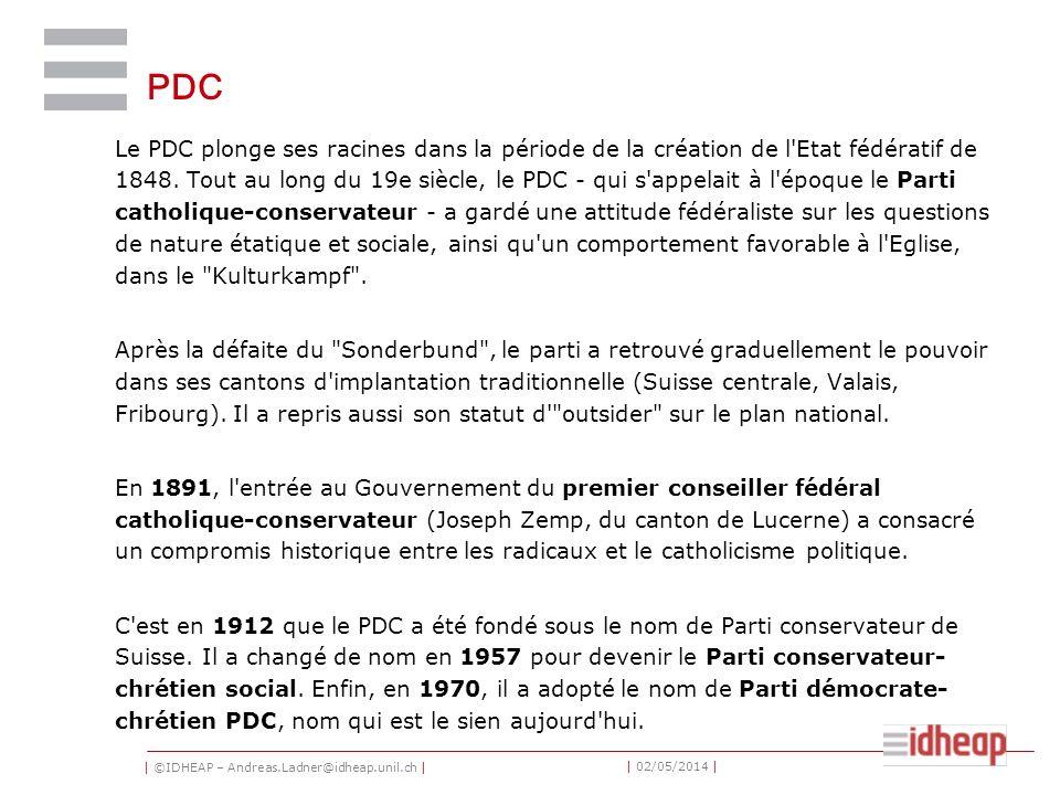 | ©IDHEAP – Andreas.Ladner@idheap.unil.ch | | 02/05/2014 | PDC Le PDC plonge ses racines dans la période de la création de l'Etat fédératif de 1848. T