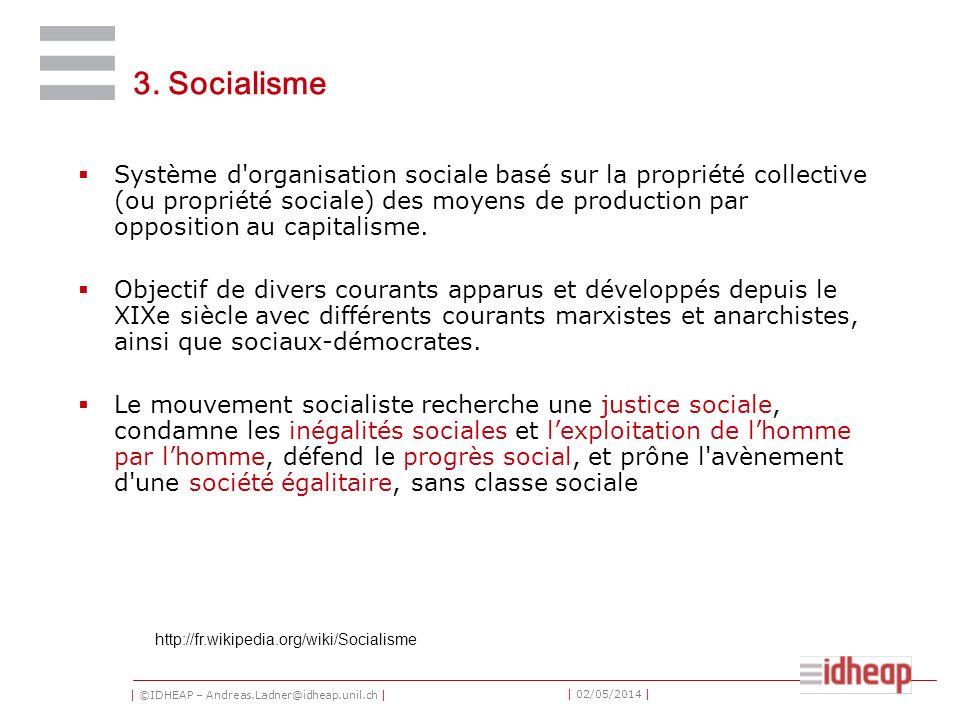 | ©IDHEAP – Andreas.Ladner@idheap.unil.ch | | 02/05/2014 | 3. Socialisme Système d'organisation sociale basé sur la propriété collective (ou propriété