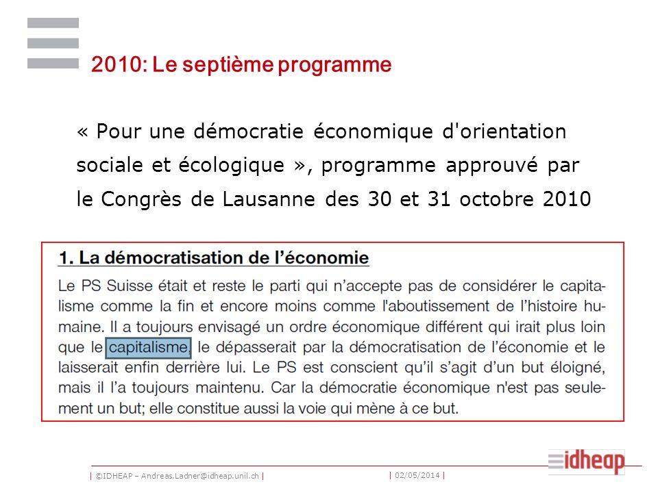 | ©IDHEAP – Andreas.Ladner@idheap.unil.ch | | 02/05/2014 | 2010: Le septième programme « Pour une démocratie économique d orientation sociale et écologique », programme approuvé par le Congrès de Lausanne des 30 et 31 octobre 2010