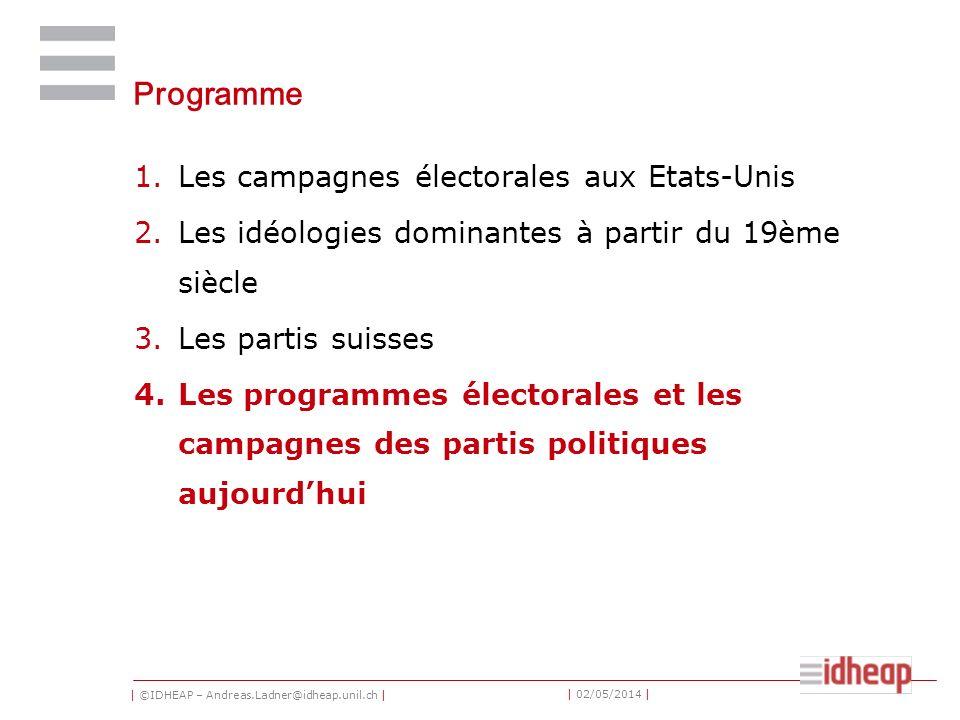 | ©IDHEAP – Andreas.Ladner@idheap.unil.ch | | 02/05/2014 | Programme 1.Les campagnes électorales aux Etats-Unis 2.Les idéologies dominantes à partir d