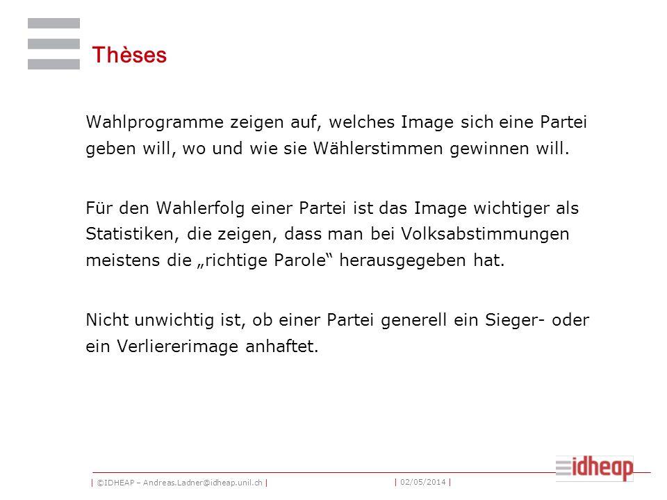 | ©IDHEAP – Andreas.Ladner@idheap.unil.ch | | 02/05/2014 | Thèses Wahlprogramme zeigen auf, welches Image sich eine Partei geben will, wo und wie sie Wählerstimmen gewinnen will.