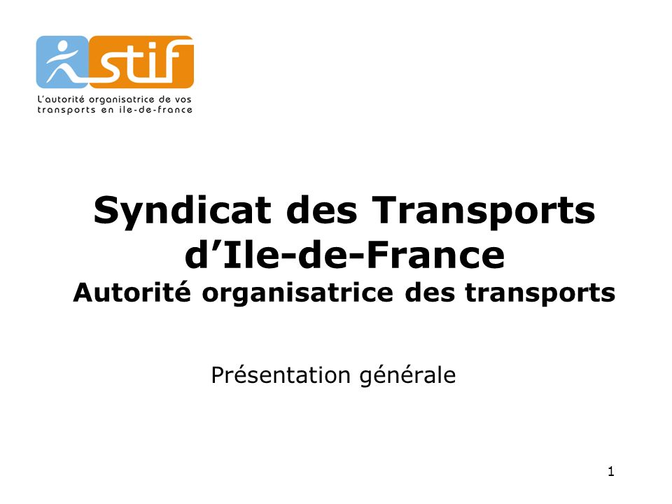 1 Syndicat des Transports dIle-de-France Autorité organisatrice des transports Présentation générale