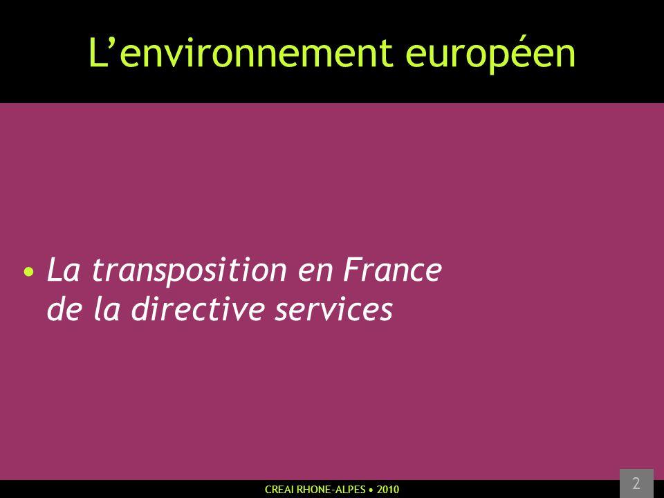 CREAI RHONE-ALPES 2010 2 Lenvironnement européen La transposition en France de la directive services