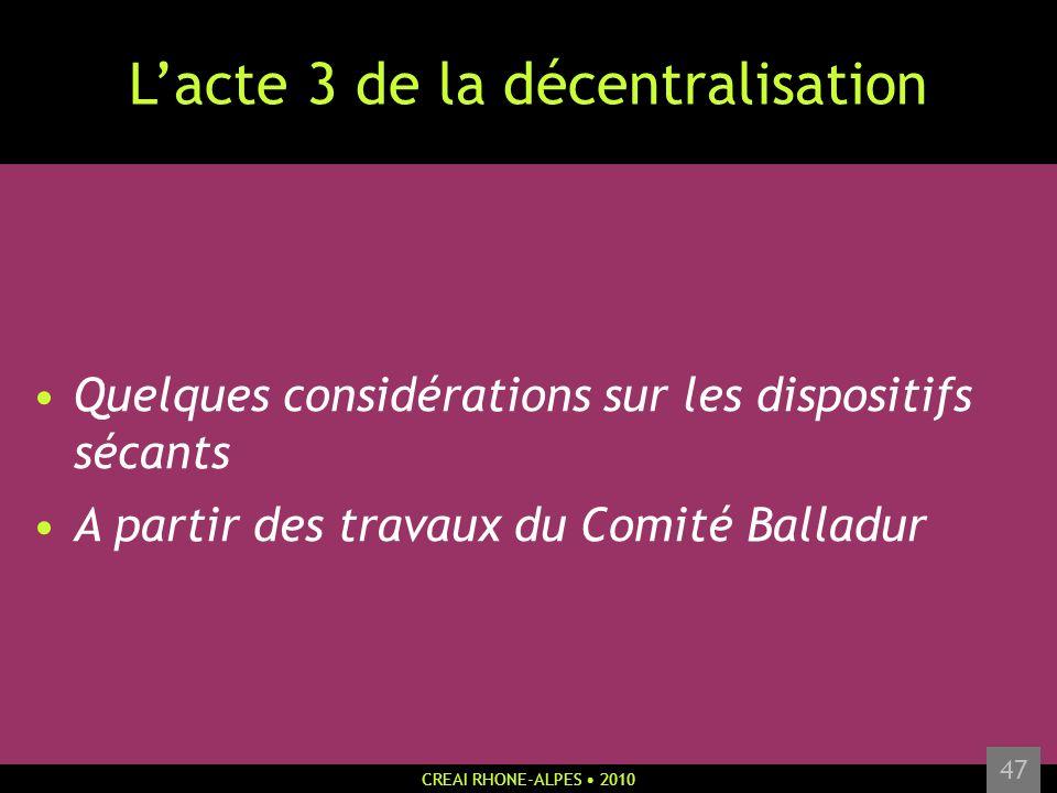CREAI RHONE-ALPES 2010 47 Lacte 3 de la décentralisation Quelques considérations sur les dispositifs sécants A partir des travaux du Comité Balladur