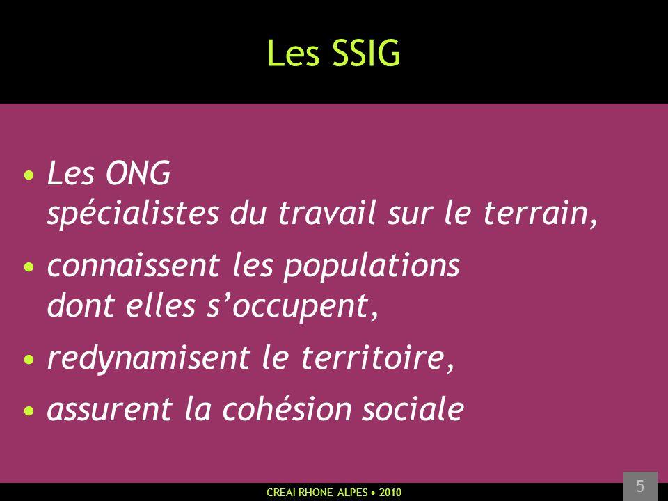 CREAI RHONE-ALPES 2010 5 Les SSIG Les ONG spécialistes du travail sur le terrain, connaissent les populations dont elles soccupent, redynamisent le te
