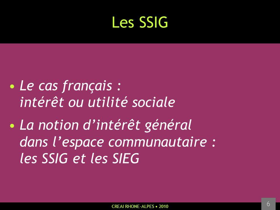 CREAI RHONE-ALPES 2010 6 Les SSIG Le cas français : intérêt ou utilité sociale La notion dintérêt général dans lespace communautaire : les SSIG et les