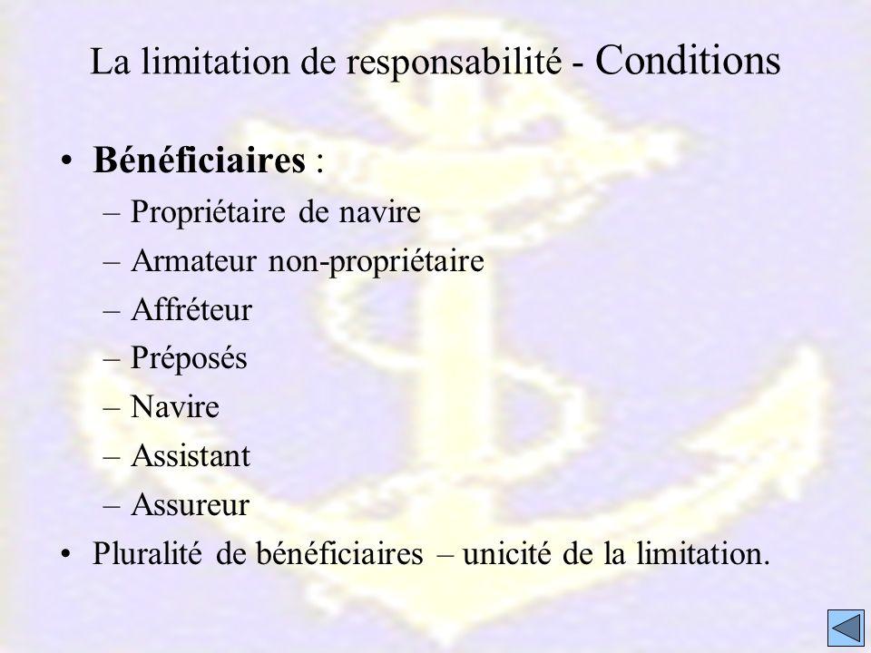 La limitation de responsabilité - Conditions Bénéficiaires : –Propriétaire de navire –Armateur non-propriétaire –Affréteur –Préposés –Navire –Assistan