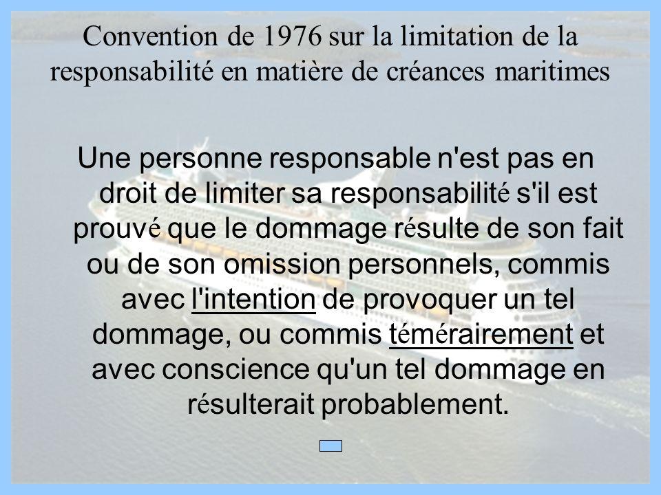 Convention de 1976 sur la limitation de la responsabilité en matière de créances maritimes Une personne responsable n'est pas en droit de limiter sa r