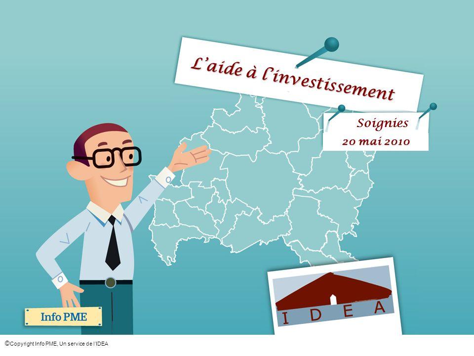© Copyright Info PME, Un service de lIDEA Laide à linvestissement Soignies 20 mai 2010