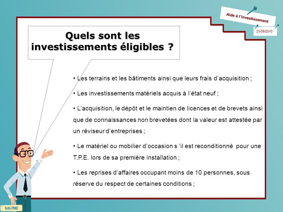 Aide à linvestissement 21/05/2010 Quels sont les investissements éligibles ? Les terrains et les bâtiments ainsi que leurs frais dacquisition ; Les in