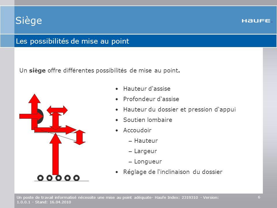 6 Un poste de travail informatisé nécessite une mise au point adéquate- Haufe Index: 2319310 - Version: 1.0.0.1 - Stand: 16.04.2010 Les possibilités d