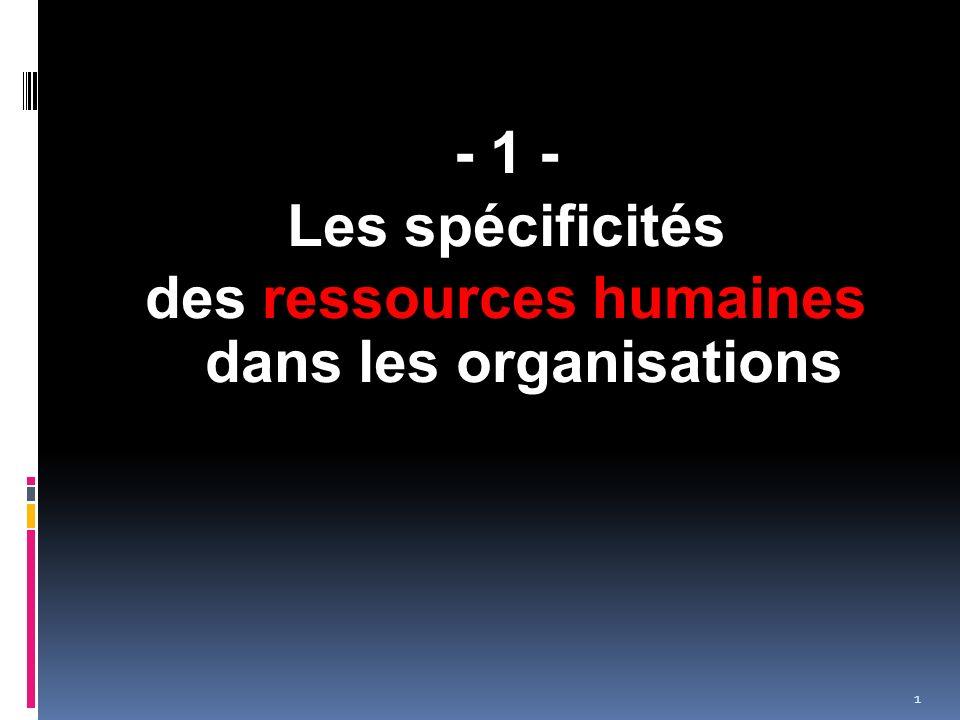 - 1 - Les spécificités des ressources humaines dans les organisations 1