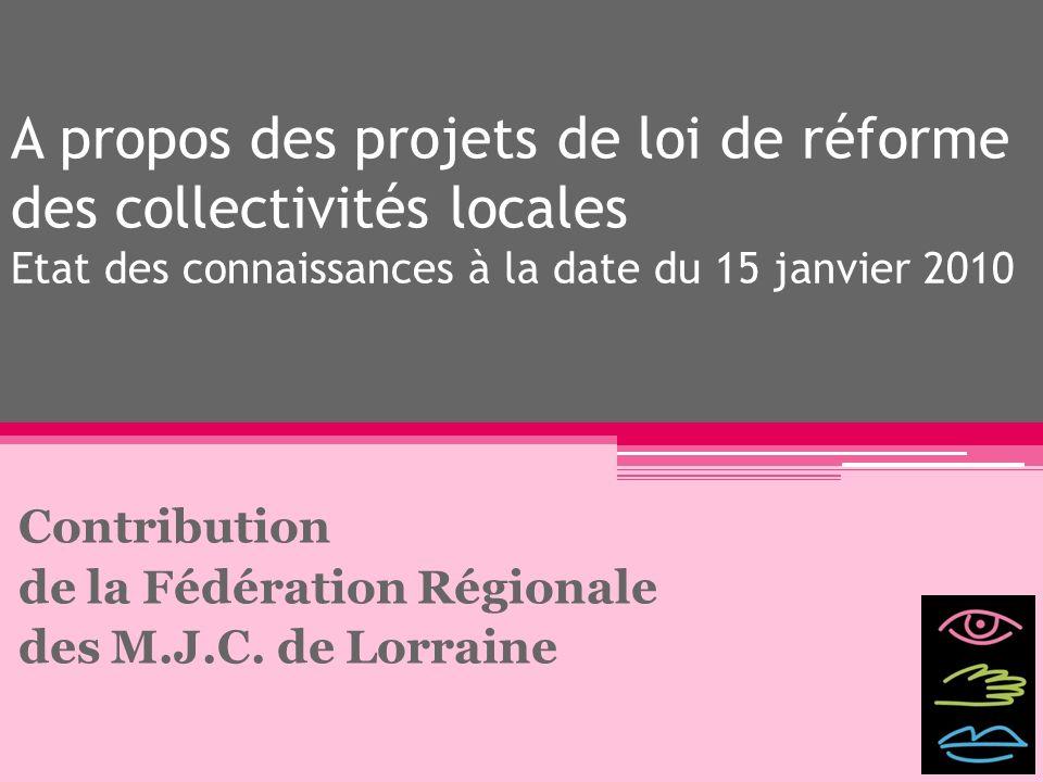 A propos des projets de loi de réforme des collectivités locales Etat des connaissances à la date du 15 janvier 2010 Contribution de la Fédération Rég