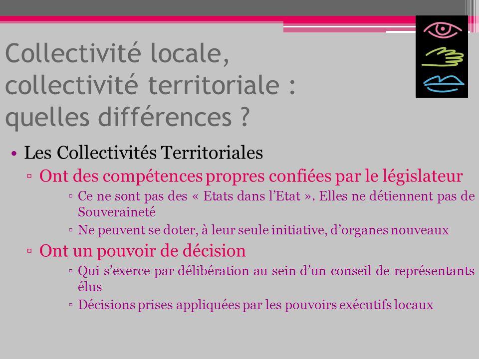 Collectivité locale, collectivité territoriale : quelles différences ? Les Collectivités Territoriales Ont des compétences propres confiées par le lég