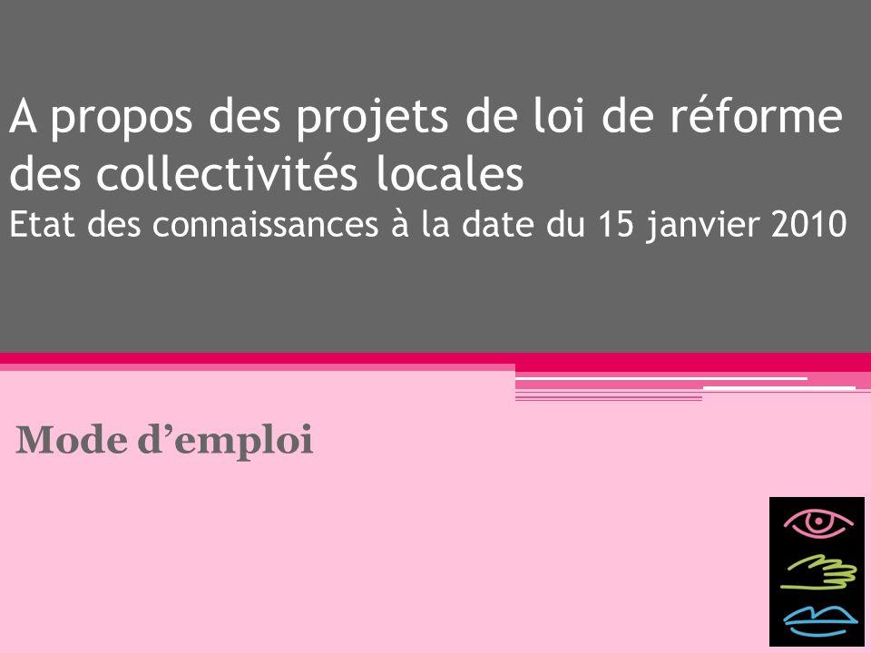 A propos des projets de loi de réforme des collectivités locales Etat des connaissances à la date du 15 janvier 2010 Mode demploi