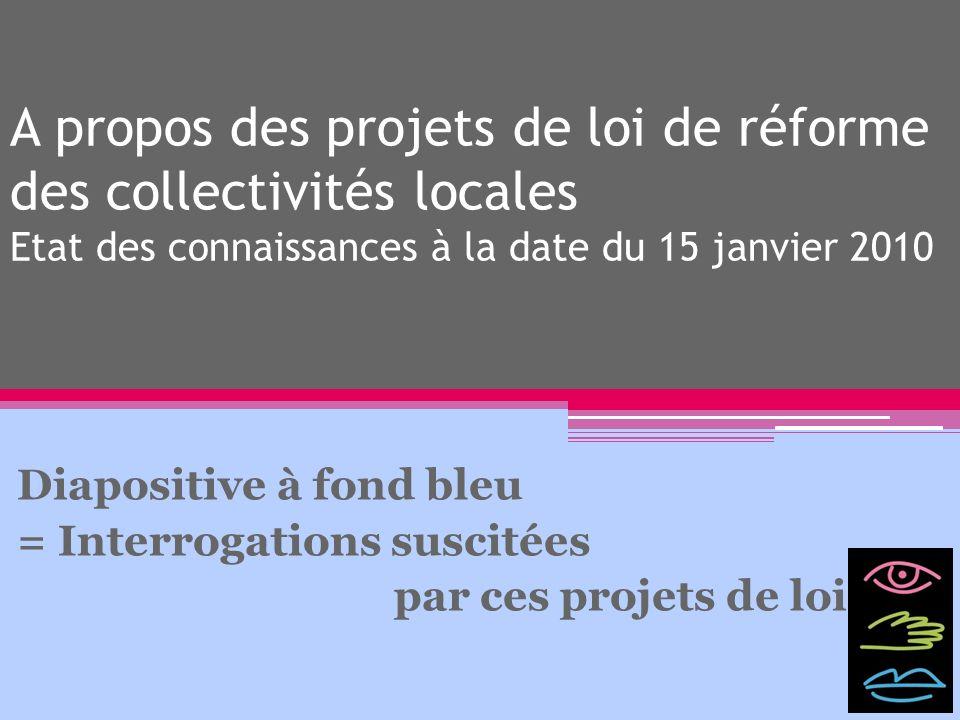 A propos des projets de loi de réforme des collectivités locales Etat des connaissances à la date du 15 janvier 2010 Diapositive à fond bleu = Interro
