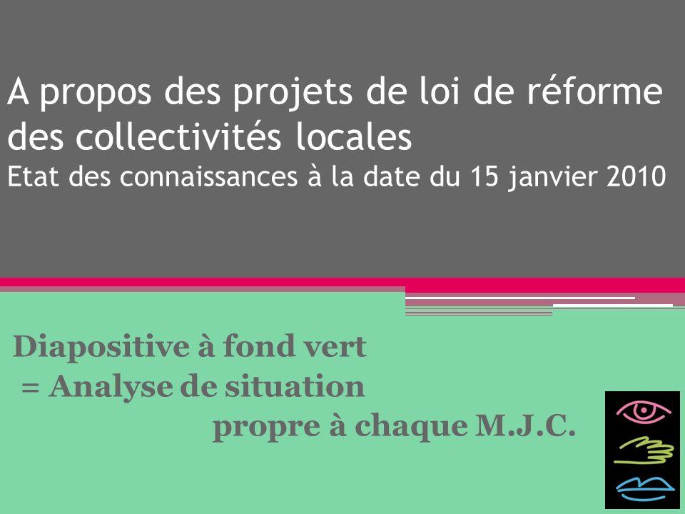 A propos des projets de loi de réforme des collectivités locales Etat des connaissances à la date du 15 janvier 2010 Diapositive à fond vert = Analyse