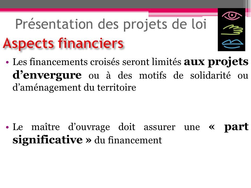 Présentation des projets de loi Les financements croisés seront limités aux projets denvergure ou à des motifs de solidarité ou daménagement du territ