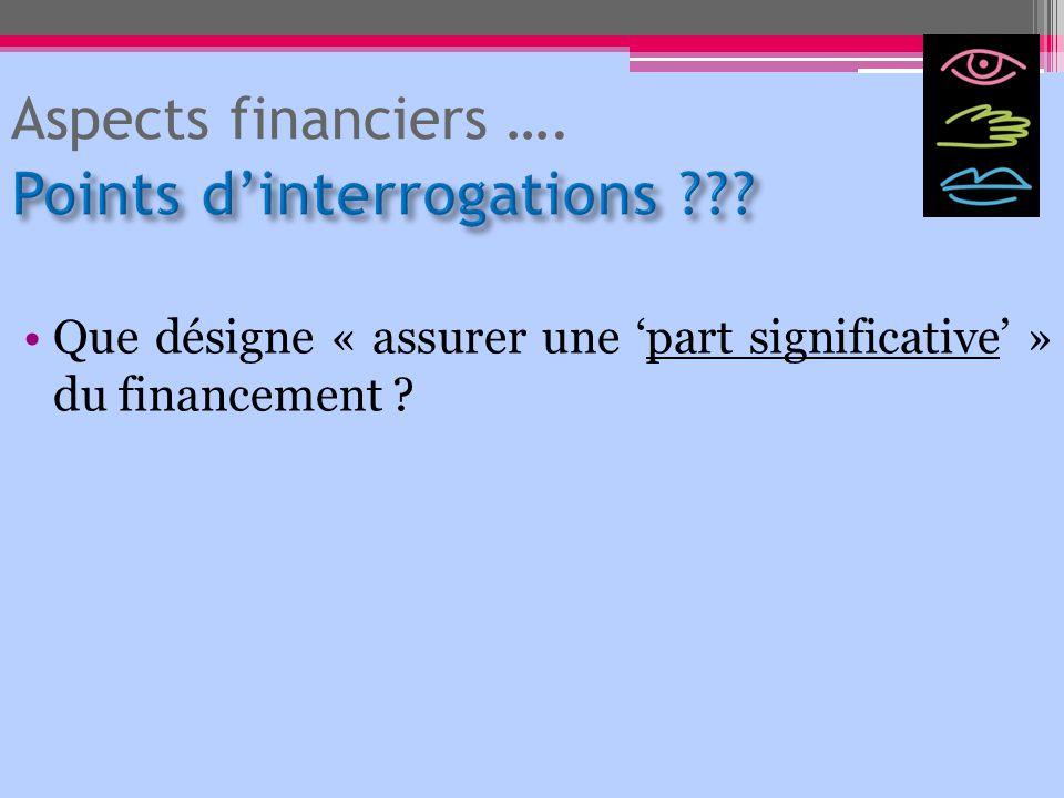 Aspects financiers …. Que désigne « assurer une part significative » du financement ?