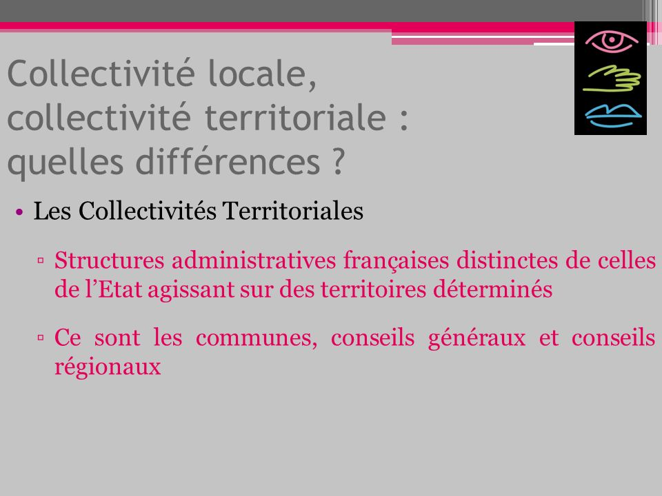 Collectivité locale, collectivité territoriale : quelles différences ? Les Collectivités Territoriales Structures administratives françaises distincte